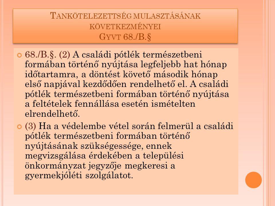 T ANKÖTELEZETTSÉG MULASZTÁSÁNAK KÖVETKEZMÉNYEI G YVT 68./B.§ A gyermekjóléti szolgálat a megkereséstől számított 10 munkanapon belül tájékoztatja a települési önkormányzat jegyzőjét vizsgálatának eredményéről (4) Ha a védelembe vétel során a családi pótlék természetbeni formában történő nyújtása válik szükségessé, a települési önkormányzat jegyzője – a gyermeket gondozó szülő, illetve a korlátozottan cselekvőképes gyermek meghallgatását követően, véleményük figyelembevételével, továbbá a gyermekjóléti szolgálat és szükség szerint a 17.