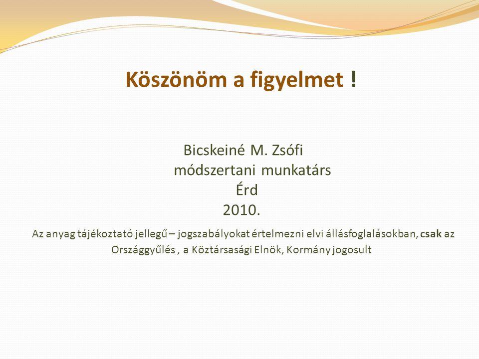Köszönöm a figyelmet ! Bicskeiné M. Zsófi módszertani munkatárs Érd 2010. Az anyag tájékoztató jellegű – jogszabályokat értelmezni elvi állásfoglaláso