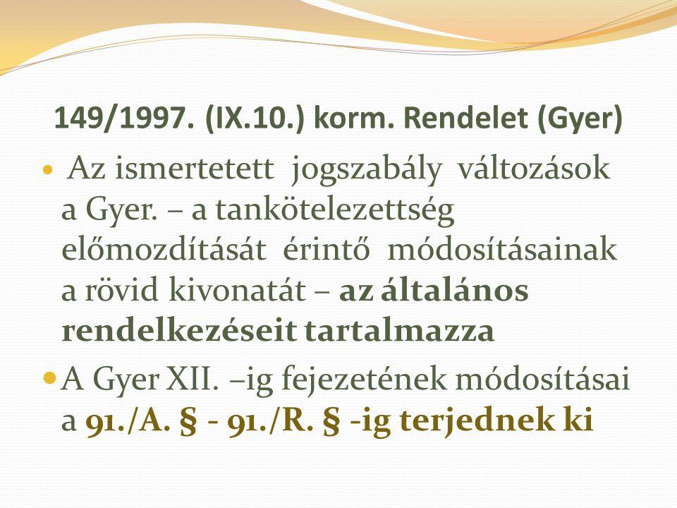 149/1997. (IX.10.) korm. Rendelet (Gyer) Az ismertetett jogszabály változások a Gyer. – a tankötelezettség előmozdítását érintő módosításainak a rövid