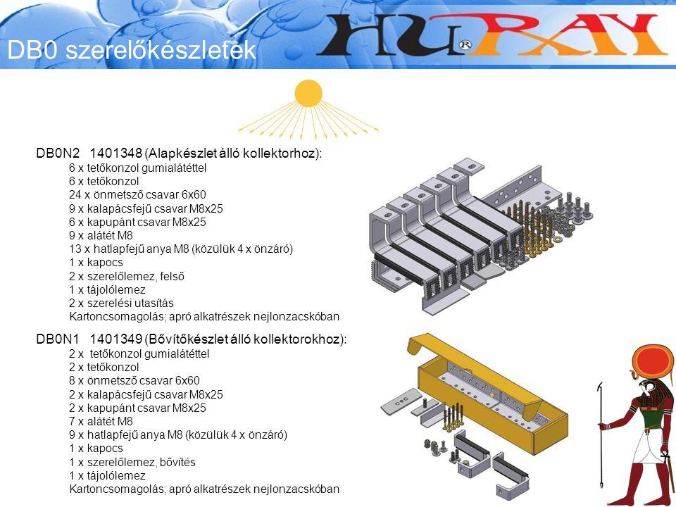 DB0 szerelőkészletek DB0N2 1401348 (Alapkészlet álló kollektorhoz): 6 x tetőkonzol gumialátéttel 6 x tetőkonzol 24 x önmetsző csavar 6x60 9 x kalapácsfejű csavar M8x25 6 x kapupánt csavar M8x25 9 x alátét M8 13 x hatlapfejű anya M8 (közülük 4 x önzáró) 1 x kapocs 2 x szerelőlemez, felső 1 x tájolólemez 2 x szerelési utasítás Kartoncsomagolás; apró alkatrészek nejlonzacskóban DB0N1 1401349 (Bővítőkészlet álló kollektorokhoz): 2 x tetőkonzol gumialátéttel 2 x tetőkonzol 8 x önmetsző csavar 6x60 2 x kalapácsfejű csavar M8x25 2 x kapupánt csavar M8x25 7 x alátét M8 9 x hatlapfejű anya M8 (közülük 4 x önzáró) 1 x kapocs 1 x szerelőlemez, bővítés 1 x tájolólemez Kartoncsomagolás; apró alkatrészek nejlonzacskóban
