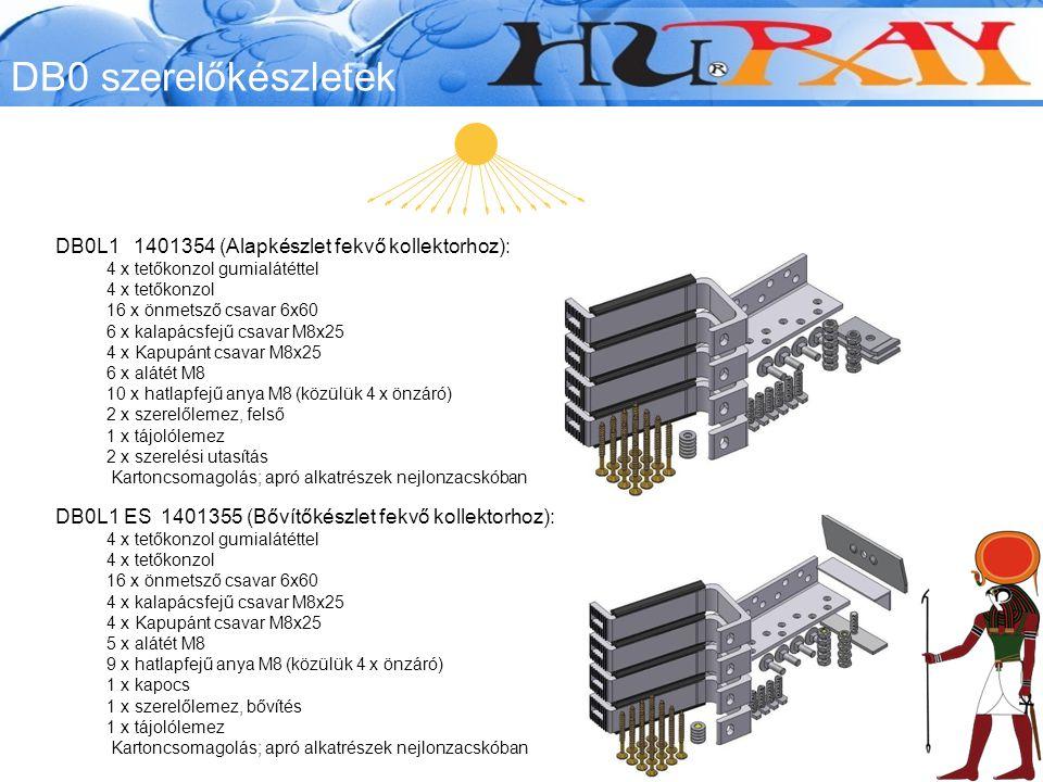 DB0 szerelőkészletek DB0L1 ES 1401355 (Bővítőkészlet fekvő kollektorhoz): 4 x tetőkonzol gumialátéttel 4 x tetőkonzol 16 x önmetsző csavar 6x60 4 x kalapácsfejű csavar M8x25 4 x Kapupánt csavar M8x25 5 x alátét M8 9 x hatlapfejű anya M8 (közülük 4 x önzáró) 1 x kapocs 1 x szerelőlemez, bővítés 1 x tájolólemez Kartoncsomagolás; apró alkatrészek nejlonzacskóban DB0L1 1401354 (Alapkészlet fekvő kollektorhoz): 4 x tetőkonzol gumialátéttel 4 x tetőkonzol 16 x önmetsző csavar 6x60 6 x kalapácsfejű csavar M8x25 4 x Kapupánt csavar M8x25 6 x alátét M8 10 x hatlapfejű anya M8 (közülük 4 x önzáró) 2 x szerelőlemez, felső 1 x tájolólemez 2 x szerelési utasítás Kartoncsomagolás; apró alkatrészek nejlonzacskóban