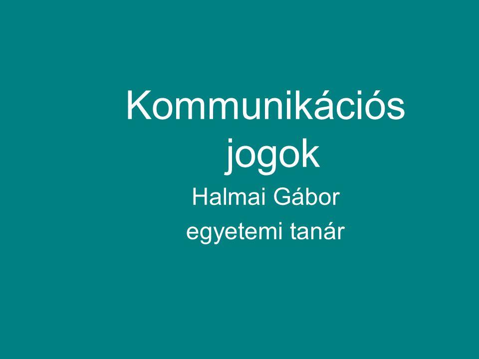 Kommunikációs jogok Halmai Gábor egyetemi tanár