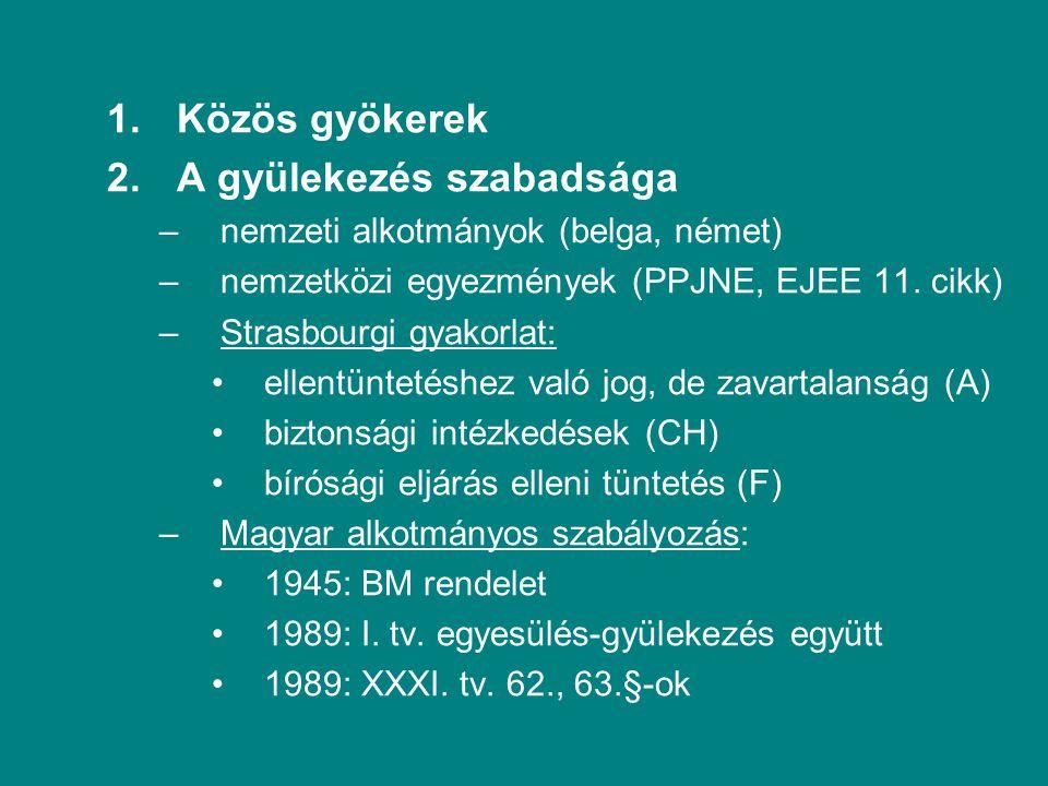 1.Közös gyökerek 2.A gyülekezés szabadsága –nemzeti alkotmányok (belga, német) –nemzetközi egyezmények (PPJNE, EJEE 11.