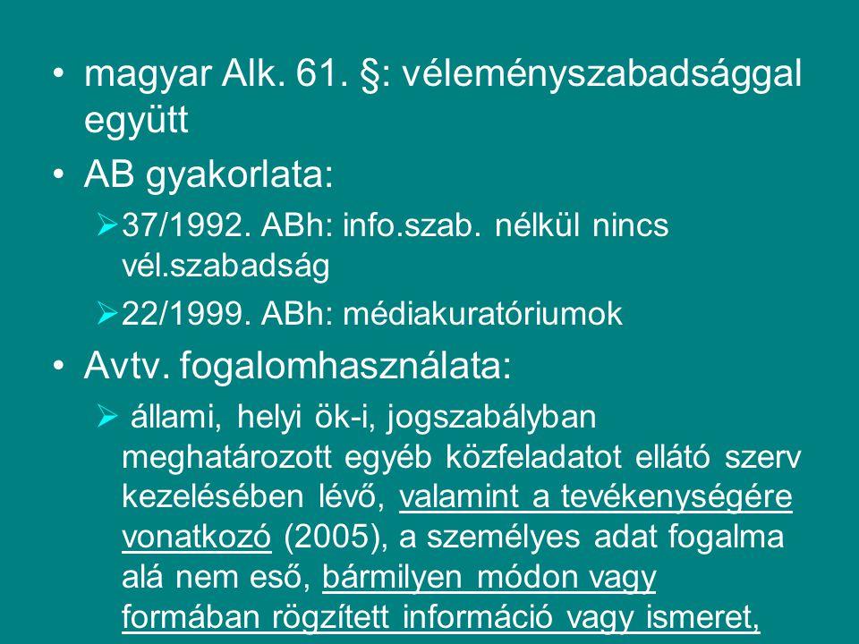 magyar Alk. 61. §: véleményszabadsággal együtt AB gyakorlata:  37/1992. ABh: info.szab. nélkül nincs vél.szabadság  22/1999. ABh: médiakuratóriumok