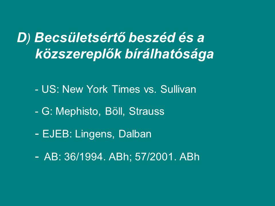 D ) Becsületsértő beszéd és a közszereplők bírálhatósága - US: New York Times vs. Sullivan - G: Mephisto, Böll, Strauss - EJEB: Lingens, Dalban - AB: