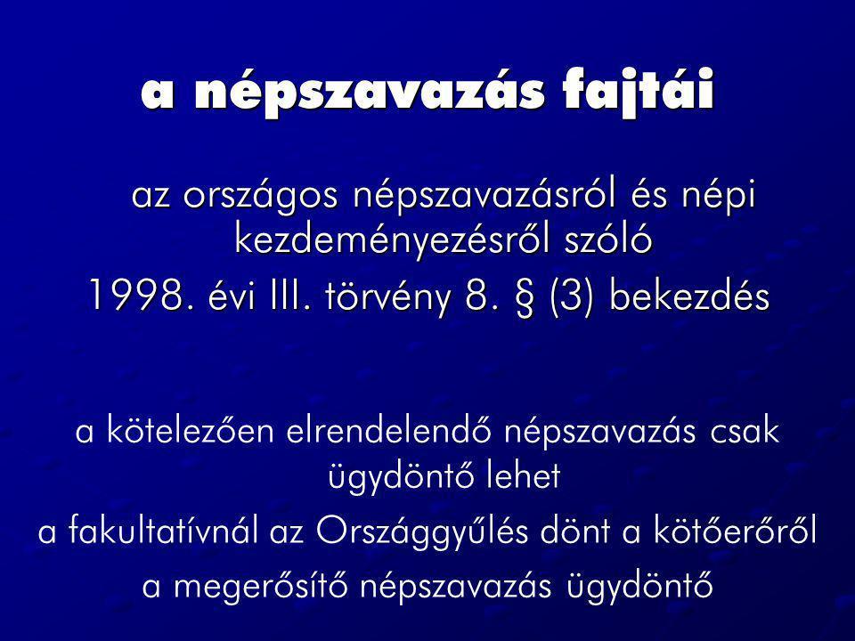 a népszavazás fajtái az országos népszavazásról és népi kezdeményezésrõl szóló 1998. évi III. törvény 8. § (3) bekezdés a kötelezõen elrendelendő néps