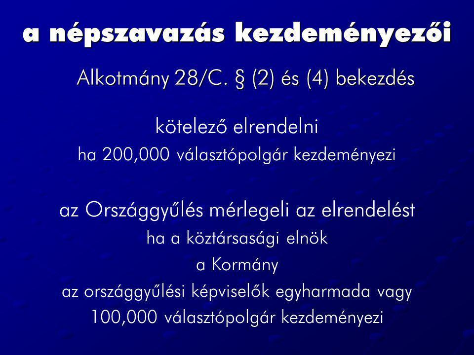 a népszavazás kezdeményezői Alkotmány 28/C. § (2) és (4) bekezdés kötelező elrendelni ha 200,000 választópolgár kezdeményezi az Országgyűlés mérlegeli