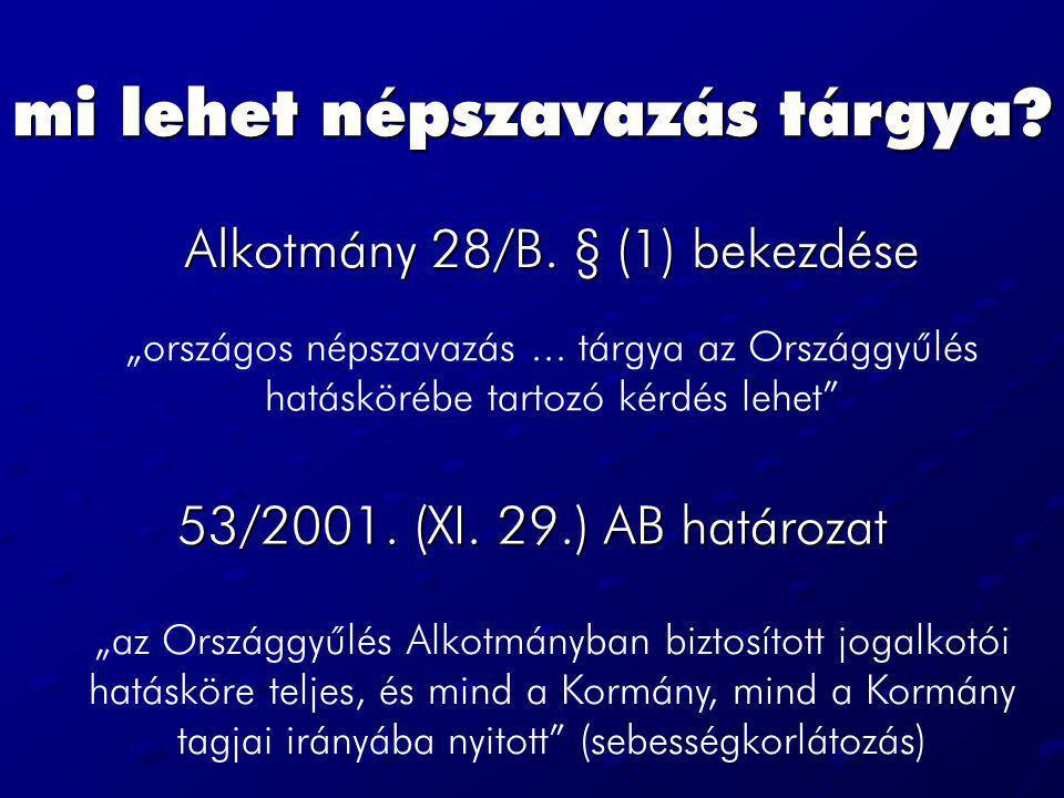 """mi lehet népszavazás tárgya? Alkotmány 28/B. § (1) bekezdése """"országos népszavazás... tárgya az Országgyûlés hatáskörébe tartozó kérdés lehet"""" 53/2001"""