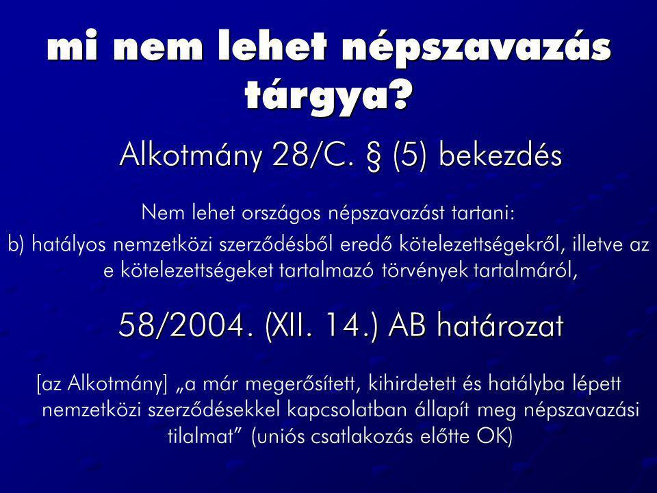 mi nem lehet népszavazás tárgya? Alkotmány 28/C. § (5) bekezdés Nem lehet országos népszavazást tartani: b) hatályos nemzetközi szerzõdésbõl eredõ köt