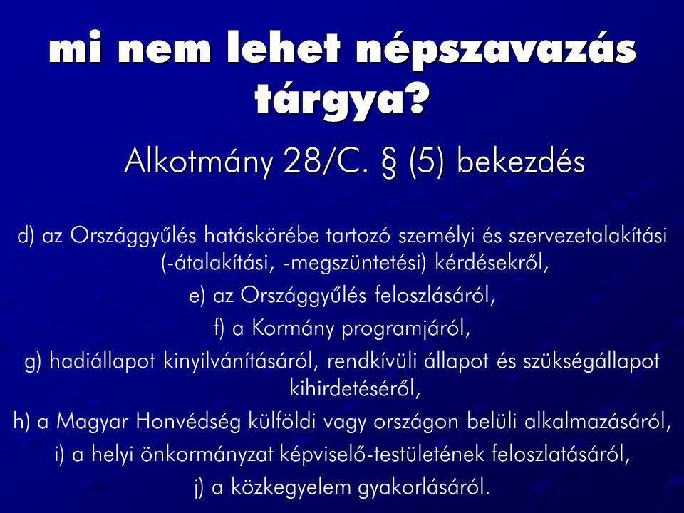 mi nem lehet népszavazás tárgya? Alkotmány 28/C. § (5) bekezdés d) az Országgyûlés hatáskörébe tartozó személyi és szervezetalakítási (-átalakítási, -