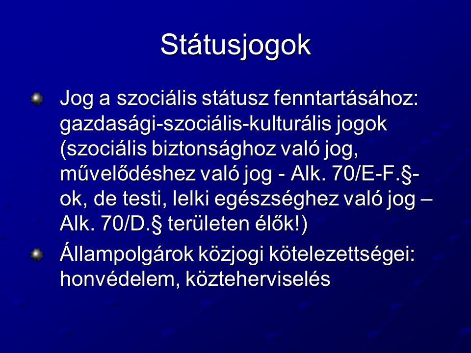 Státusjogok Jog a szociális státusz fenntartásához: gazdasági-szociális-kulturális jogok (szociális biztonsághoz való jog, művelődéshez való jog - Alk.