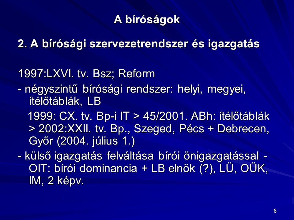 6 A bíróságok 2. A bírósági szervezetrendszer és igazgatás 1997:LXVI. tv. Bsz; Reform - négyszintű bírósági rendszer: helyi, megyei, ítélőtáblák, LB 1