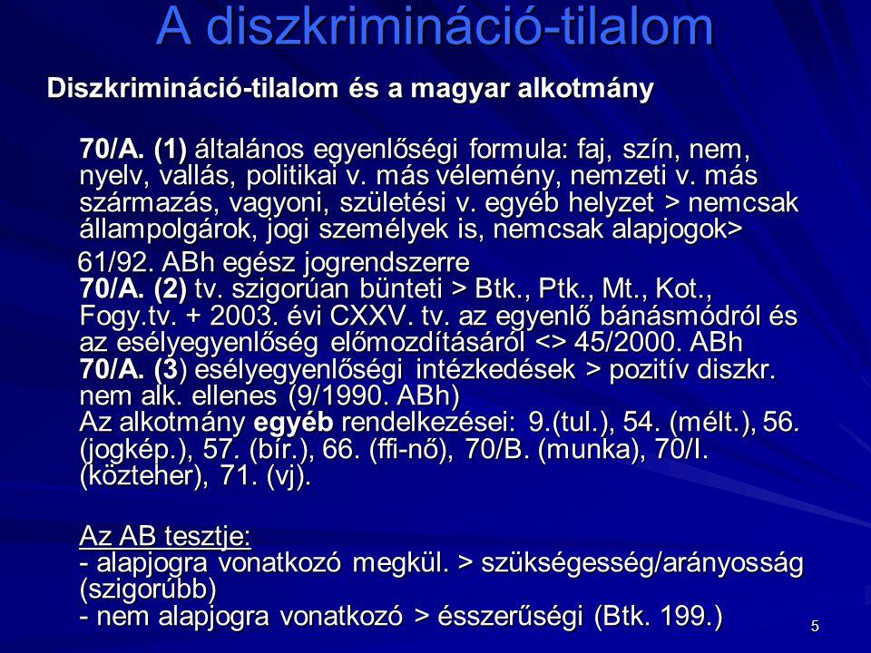 5 A diszkrimináció-tilalom Diszkrimináció-tilalom és a magyar alkotmány 70/A. (1) általános egyenlőségi formula: faj, szín, nem, nyelv, vallás, politi