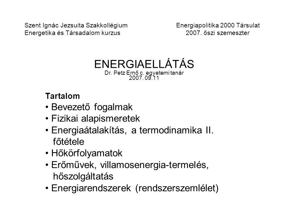 Szent Ignác Jezsuita Szakkollégium Energiapolitika 2000 Társulat Energetika és Társadalom kurzus 2007. őszi szemeszter ENERGIAELLÁTÁS Dr. Petz Ernő c.