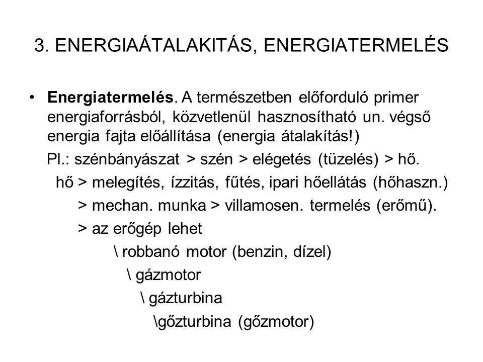 3. ENERGIAÁTALAKITÁS, ENERGIATERMELÉS Energiatermelés. A természetben előforduló primer energiaforrásból, közvetlenül hasznosítható un. végső energia