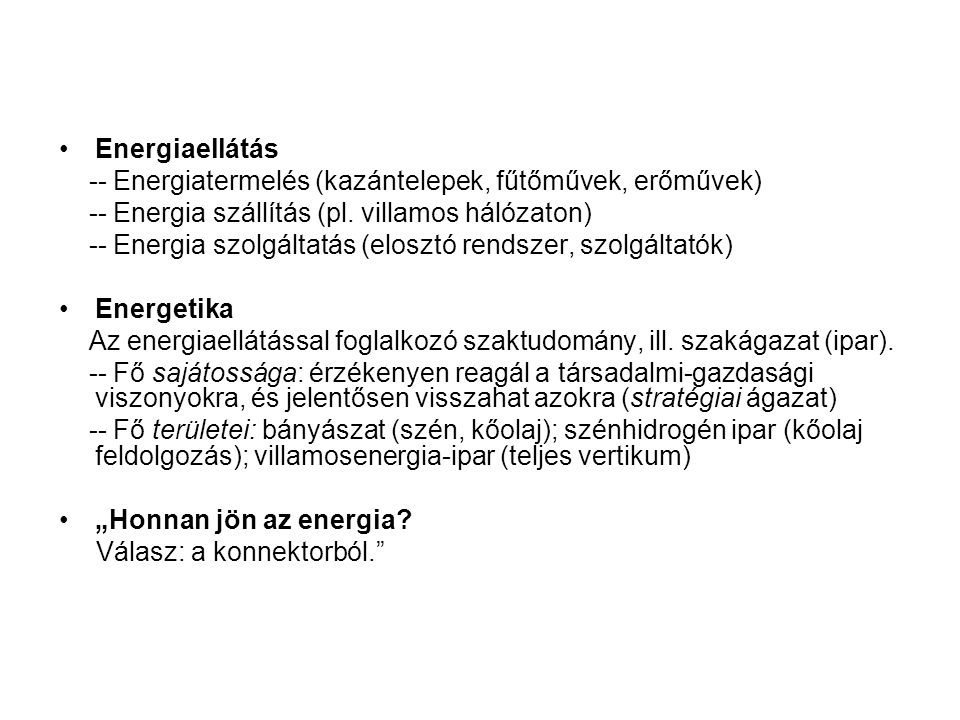 Energiaellátás -- Energiatermelés (kazántelepek, fűtőművek, erőművek) -- Energia szállítás (pl.
