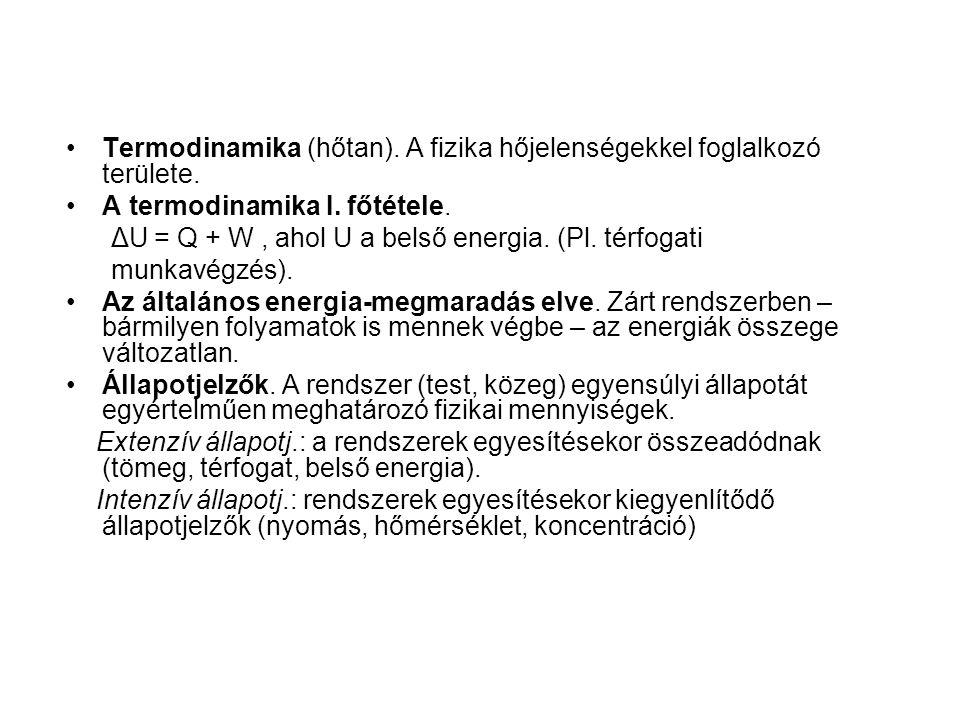 Termodinamika (hőtan). A fizika hőjelenségekkel foglalkozó területe. A termodinamika I. főtétele. ΔU = Q + W, ahol U a belső energia. (Pl. térfogati m