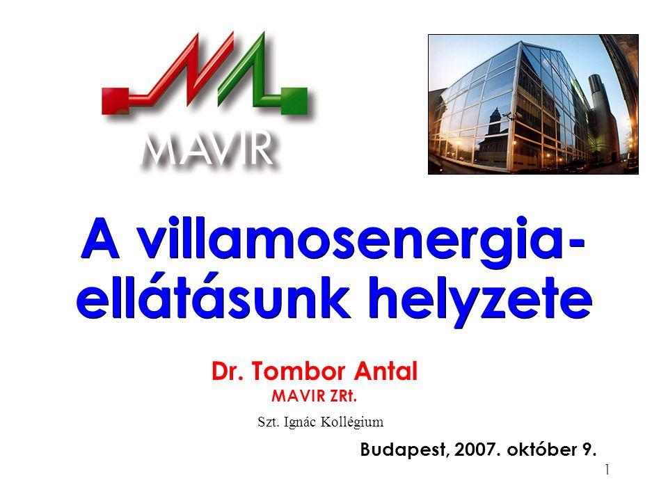 1 A villamosenergia- ellátásunk helyzete Dr. Tombor Antal MAVIR ZRt.