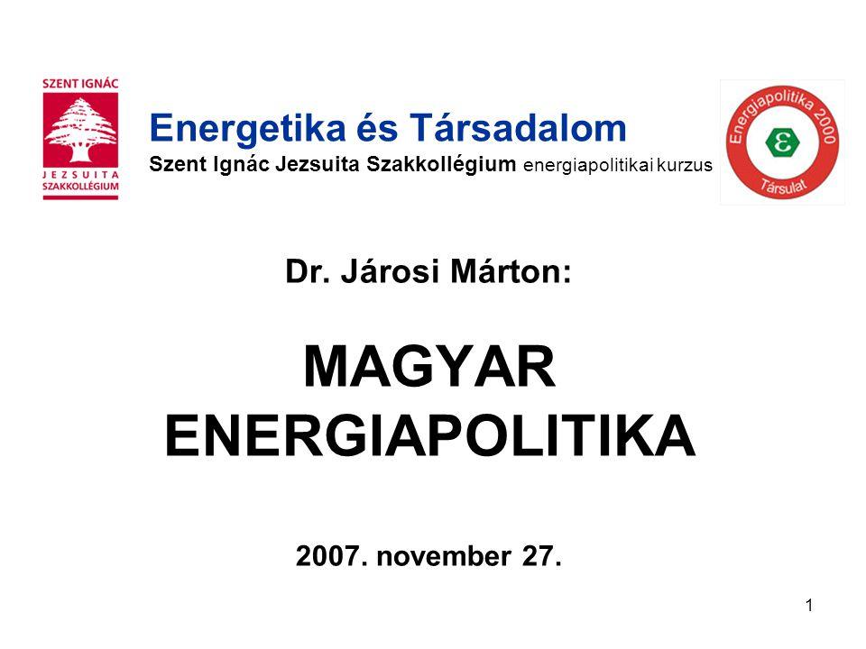 1 Dr. Járosi Márton: MAGYAR ENERGIAPOLITIKA 2007.