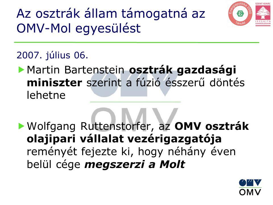 Az osztrák állam támogatná az OMV-Mol egyesülést 2007. július 06.  Martin Bartenstein osztrák gazdasági miniszter szerint a fúzió ésszerű döntés lehe