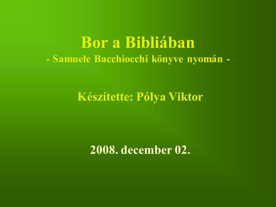 Bor a Bibliában - Samuele Bacchiocchi könyve nyomán - Készítette: Pólya Viktor 2008. december 02.