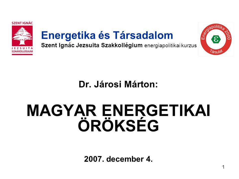 1 Dr. Járosi Márton: MAGYAR ENERGETIKAI ÖRÖKSÉG 2007. december 4. Energetika és Társadalom Szent Ignác Jezsuita Szakkollégium energiapolitikai kurzus
