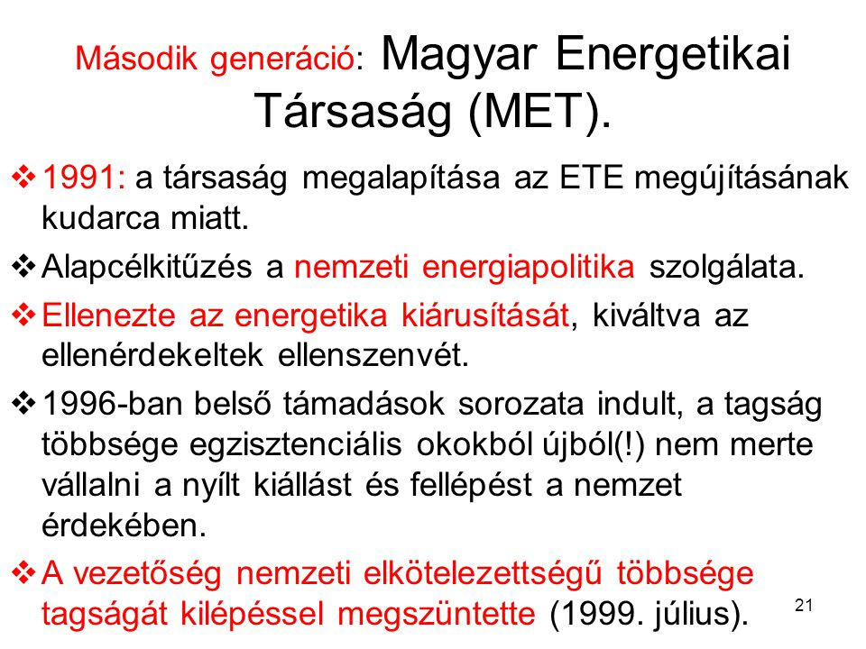 21 Második generáció: Magyar Energetikai Társaság (MET).  1991: a társaság megalapítása az ETE megújításának kudarca miatt.  Alapcélkitűzés a nemzet