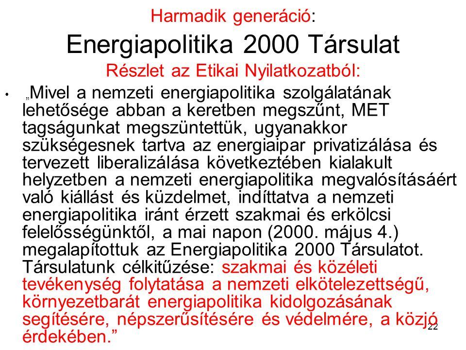 """22 Harmadik generáció: Energiapolitika 2000 Társulat Részlet az Etikai Nyilatkozatból: """" Mivel a nemzeti energiapolitika szolgálatának lehetősége abba"""