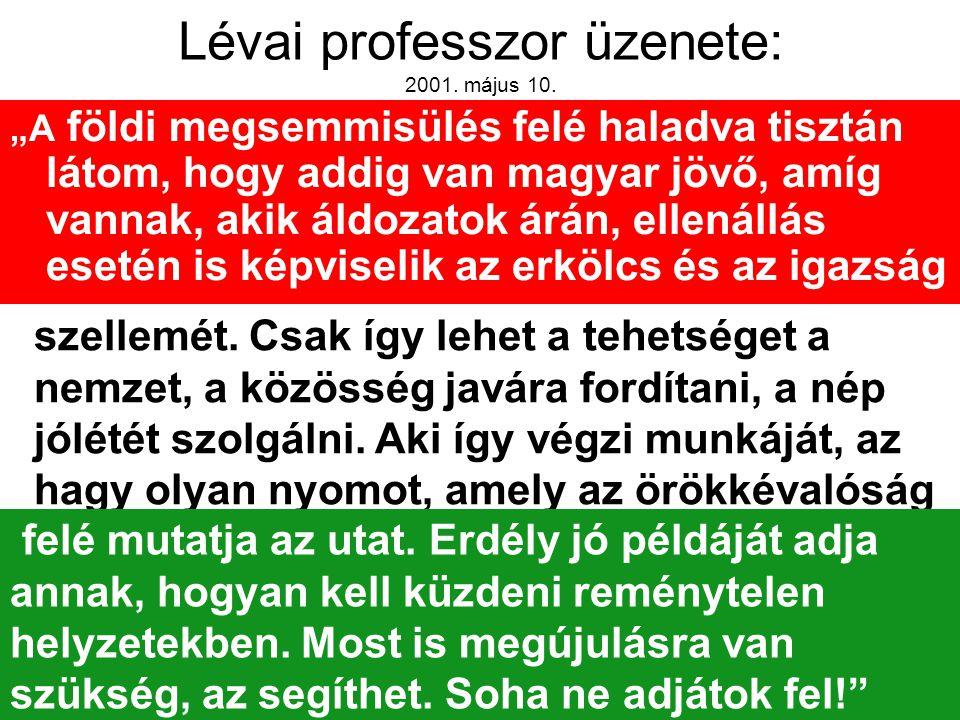 """23 Lévai professzor üzenete: 2001. május 10. """"A földi megsemmisülés felé haladva tisztán látom, hogy addig van magyar jövő, amíg vannak, akik áldozato"""
