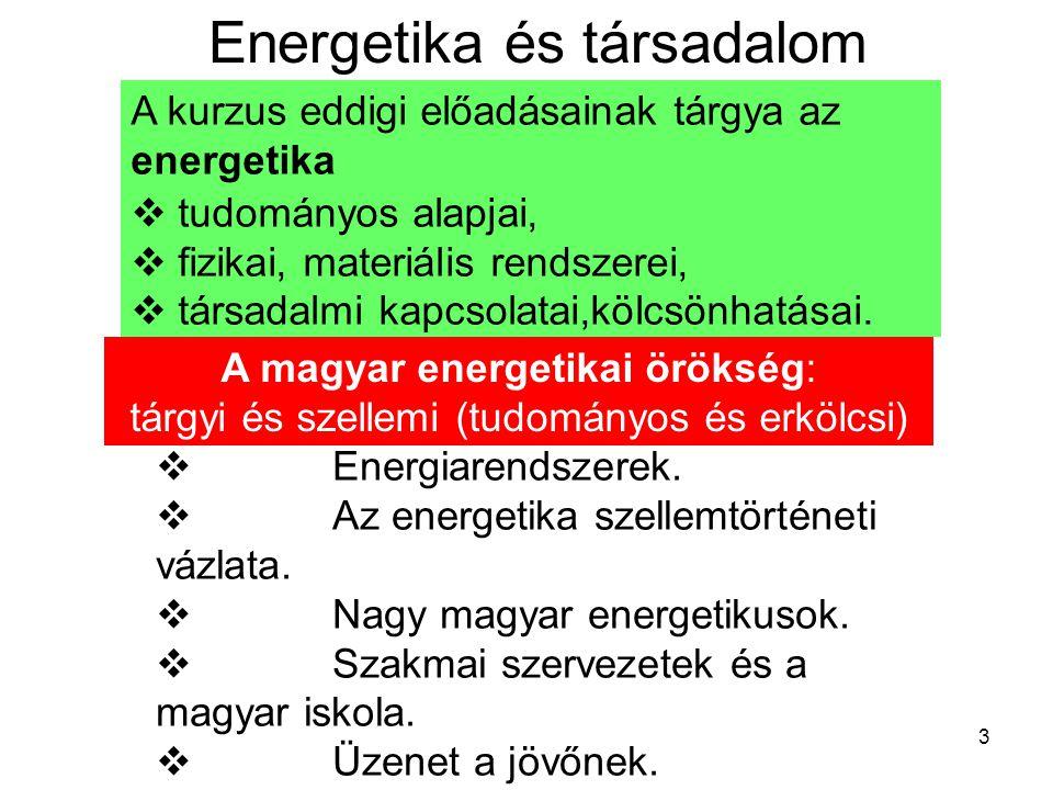 3  Energiarendszerek.  Az energetika szellemtörténeti vázlata.  Nagy magyar energetikusok.  Szakmai szervezetek és a magyar iskola.  Üzenet a jöv