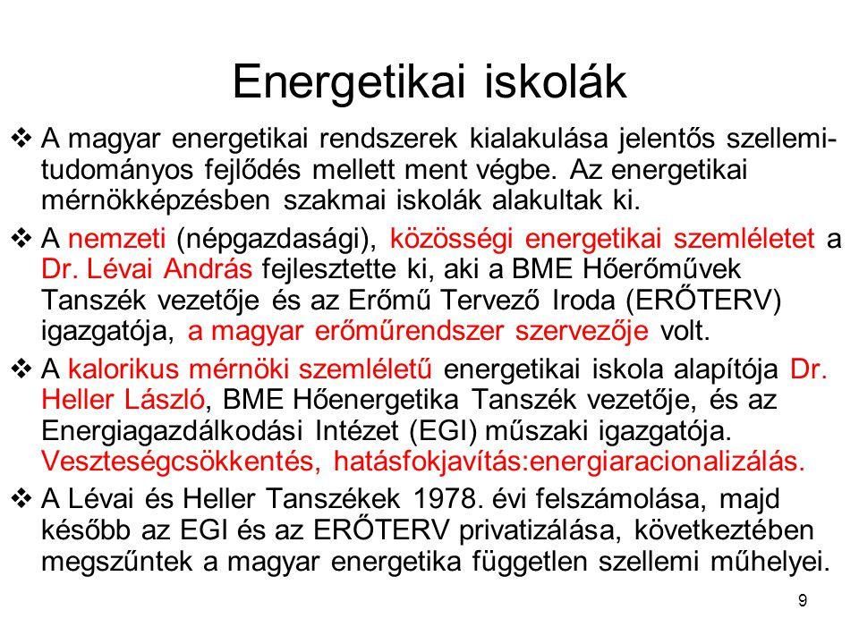 9 Energetikai iskolák  A magyar energetikai rendszerek kialakulása jelentős szellemi- tudományos fejlődés mellett ment végbe.