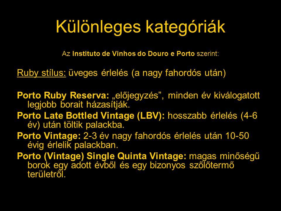 """Különleges kategóriák Az Instituto de Vinhos do Douro e Porto szerint: Ruby stílus: üveges érlelés (a nagy fahordós után) Porto Ruby Reserva: """"előjegy"""