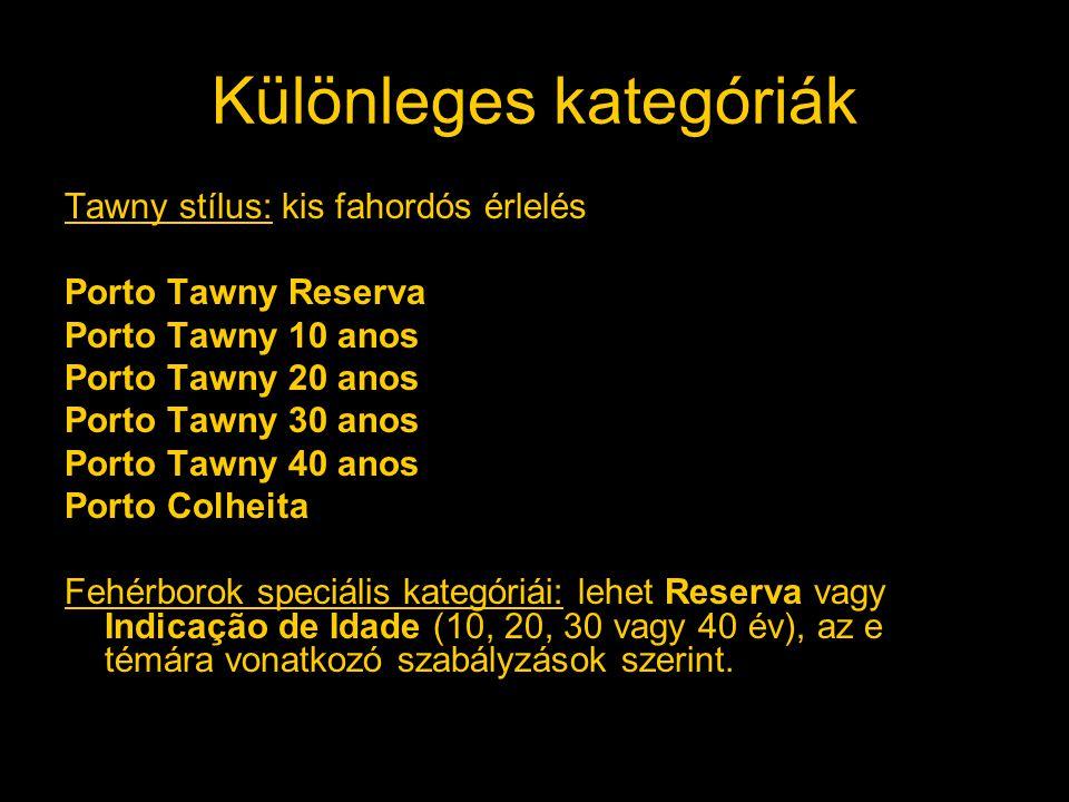 Különleges kategóriák Tawny stílus: kis fahordós érlelés Porto Tawny Reserva Porto Tawny 10 anos Porto Tawny 20 anos Porto Tawny 30 anos Porto Tawny 4