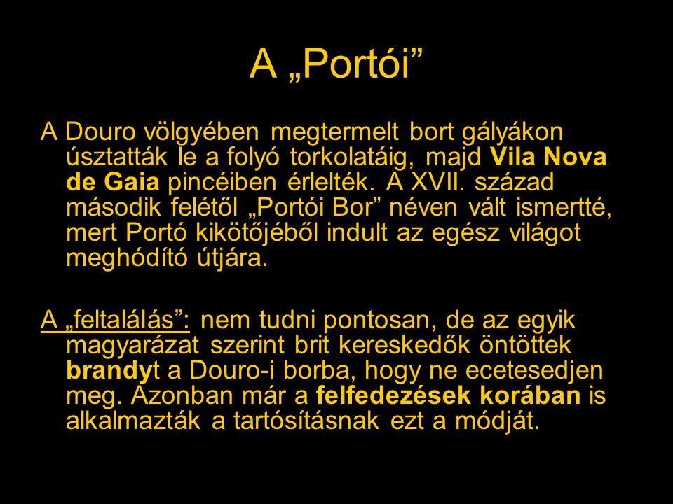 """A """"Portói"""" A Douro völgyében megtermelt bort gályákon úsztatták le a folyó torkolatáig, majd Vila Nova de Gaia pincéiben érlelték. A XVII. század máso"""