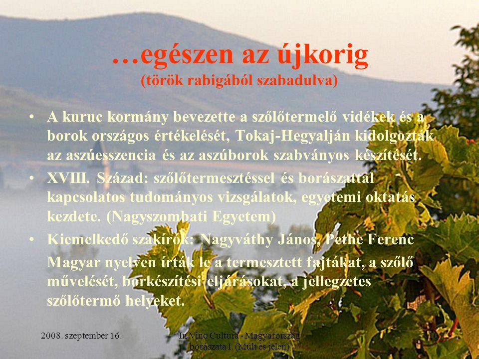 2008. szeptember 16.In Vino Cultura - Magyarország borászata I. (Múlt és jelen) 10 …egészen az újkorig (török rabigából szabadulva) A kuruc kormány be