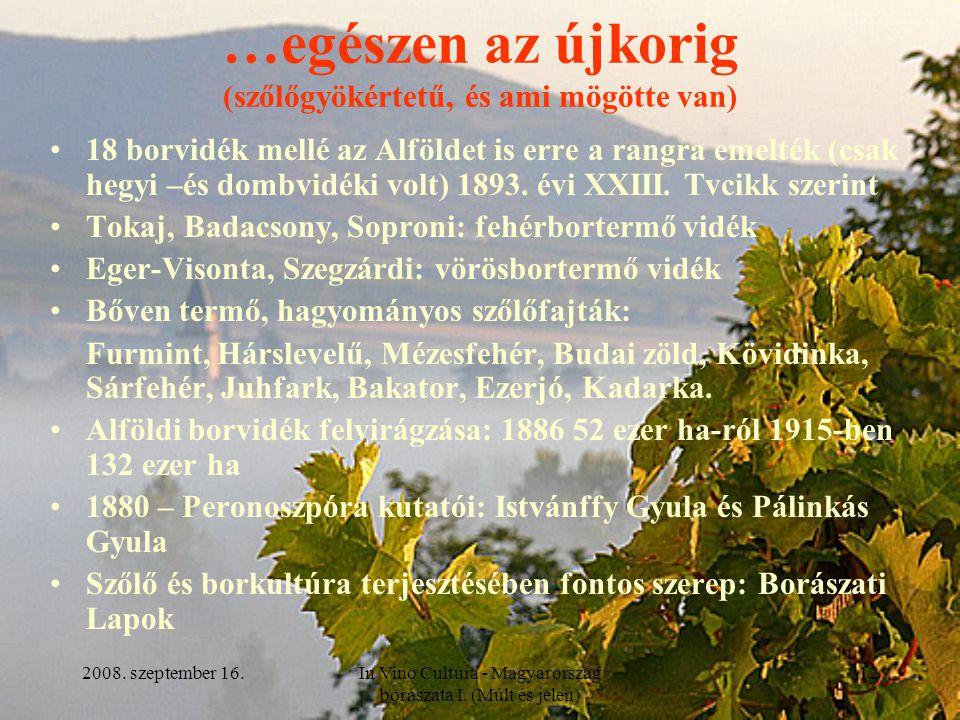2008. szeptember 16.In Vino Cultura - Magyarország borászata I. (Múlt és jelen) 12 …egészen az újkorig (szőlőgyökértetű, és ami mögötte van) 18 borvid