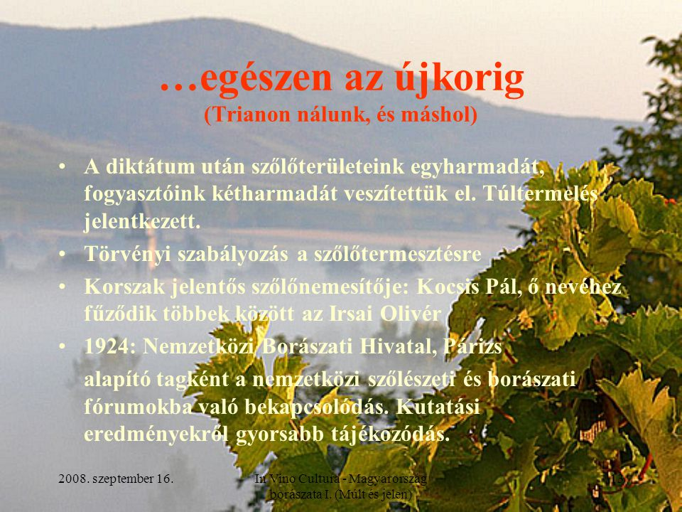 2008. szeptember 16.In Vino Cultura - Magyarország borászata I. (Múlt és jelen) 13 …egészen az újkorig (Trianon nálunk, és máshol) A diktátum után sző