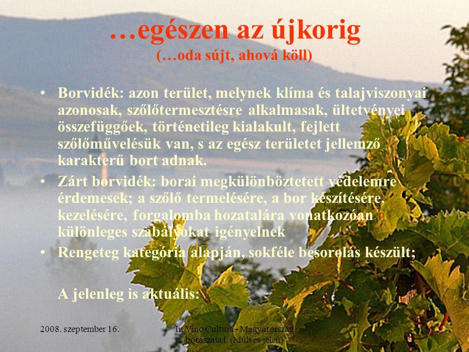 2008. szeptember 16.In Vino Cultura - Magyarország borászata I. (Múlt és jelen) 15 …egészen az újkorig (…oda sújt, ahová köll) Borvidék: azon terület,