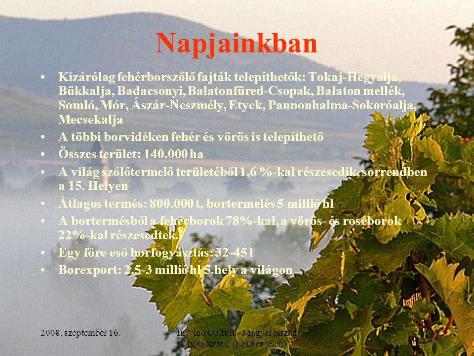 2008. szeptember 16.In Vino Cultura - Magyarország borászata I. (Múlt és jelen) 17 Napjainkban Kizárólag fehérborszőlő fajták telepíthetők: Tokaj-Hegy