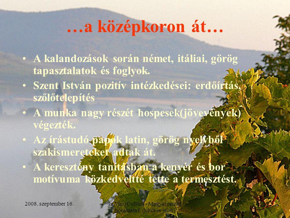 2008. szeptember 16.In Vino Cultura - Magyarország borászata I. (Múlt és jelen) 3 …a középkoron át… A kalandozások során német, itáliai, görög tapaszt