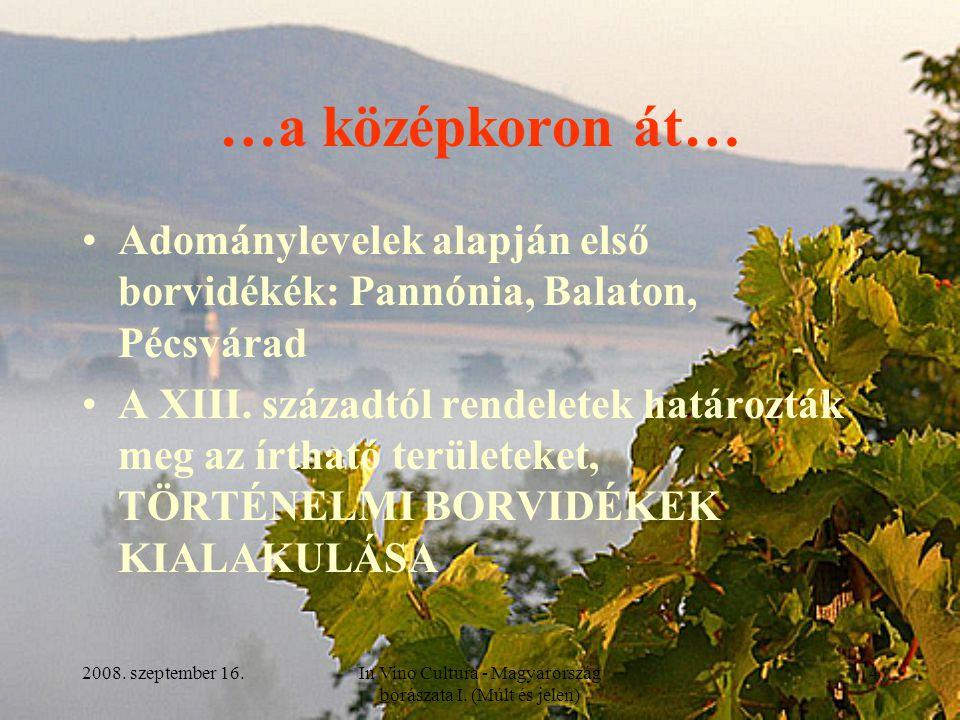2008. szeptember 16.In Vino Cultura - Magyarország borászata I. (Múlt és jelen) 4 …a középkoron át… Adománylevelek alapján első borvidékék: Pannónia,