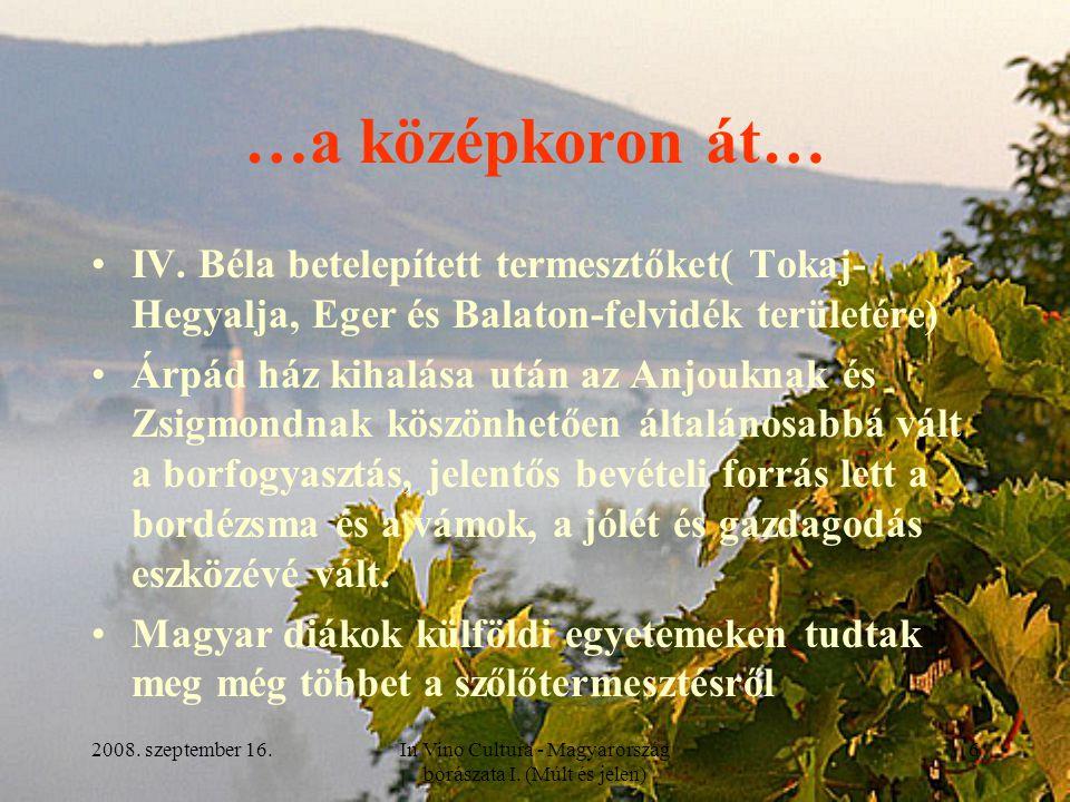 2008. szeptember 16.In Vino Cultura - Magyarország borászata I. (Múlt és jelen) 6 …a középkoron át… IV. Béla betelepített termesztőket( Tokaj- Hegyalj