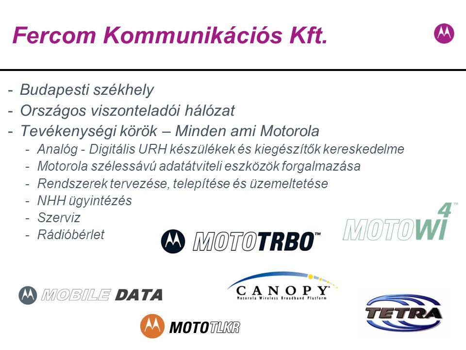 Fercom Kommunikációs Kft. -Budapesti székhely -Országos viszonteladói hálózat -Tevékenységi körök – Minden ami Motorola -Analóg - Digitális URH készül