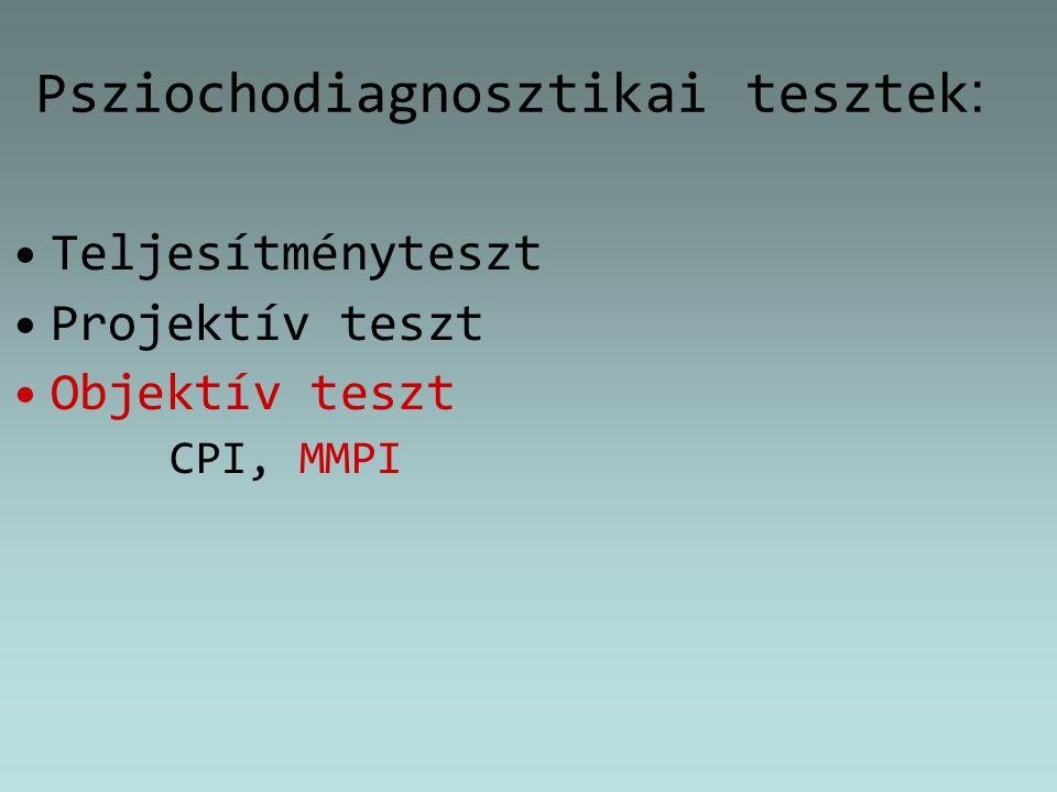 Psziochodiagnosztikai tesztek : Teljesítményteszt Projektív teszt Objektív teszt CPI, MMPI