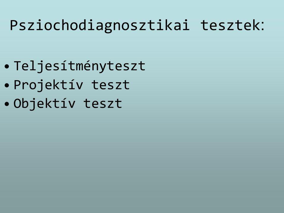 Psziochodiagnosztikai tesztek : Teljesítményteszt Projektív teszt Objektív teszt