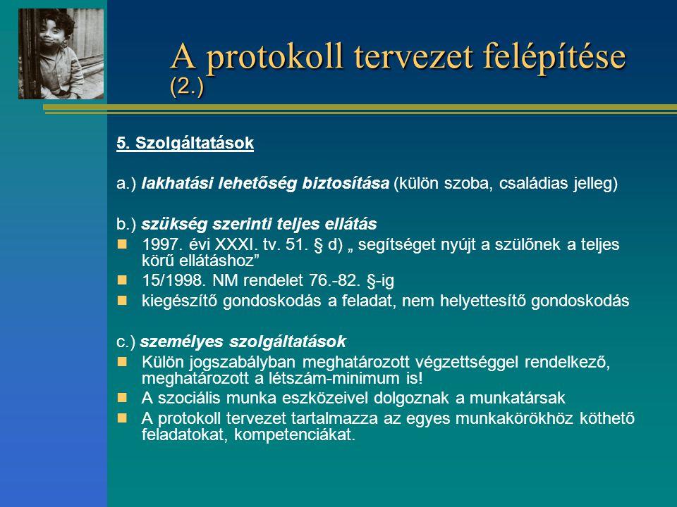 A protokoll tervezet felépítése (2.) 5. Szolgáltatások a.) lakhatási lehetőség biztosítása (külön szoba, családias jelleg) b.) szükség szerinti teljes