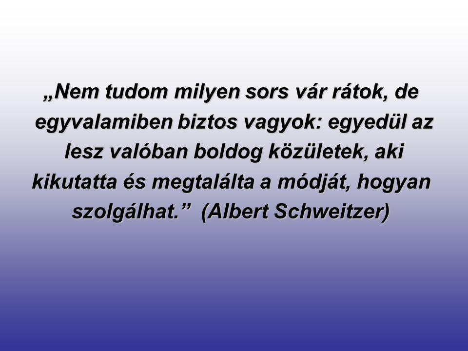 """""""Nem tudom milyen sors vár rátok, de egyvalamiben biztos vagyok: egyedül az lesz valóban boldog közületek, aki kikutatta és megtalálta a módját, hogyan szolgálhat. (Albert Schweitzer)"""