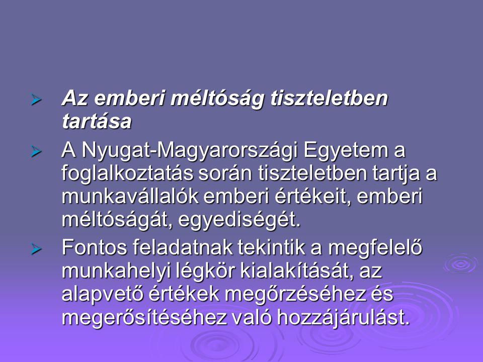  A megkülönböztetés tilalma, egyenlő bánásmód  A Nyugat-Magyarországi Egyetem a foglalkoztatás során megelőzi és megakadályozza a munkavállalók hátr