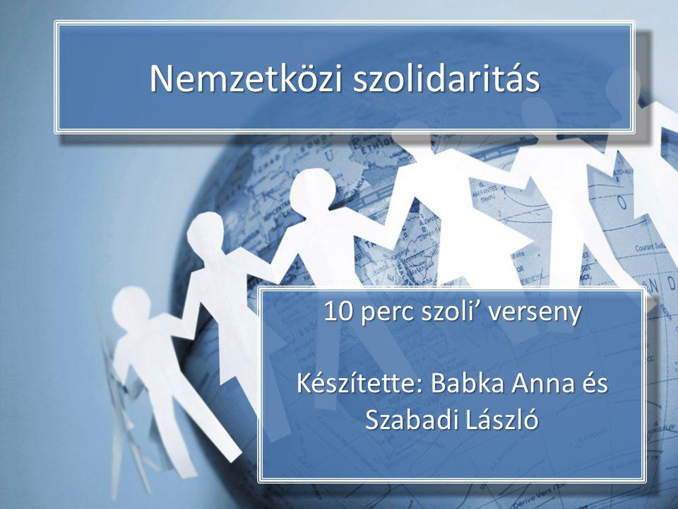 Nemzetközi szolidaritás 10 perc szoli' verseny Készítette: Babka Anna és Szabadi László