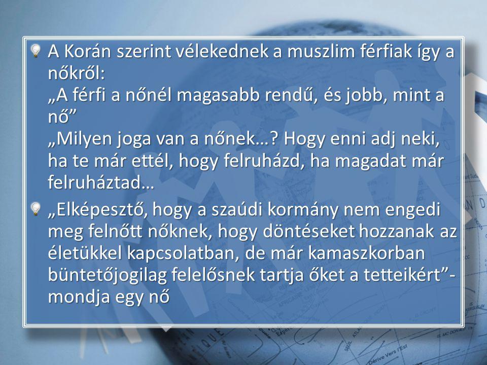 """A Korán szerint vélekednek a muszlim férfiak így a nőkről: """"A férfi a nőnél magasabb rendű, és jobb, mint a nő """"Milyen joga van a nőnek…."""